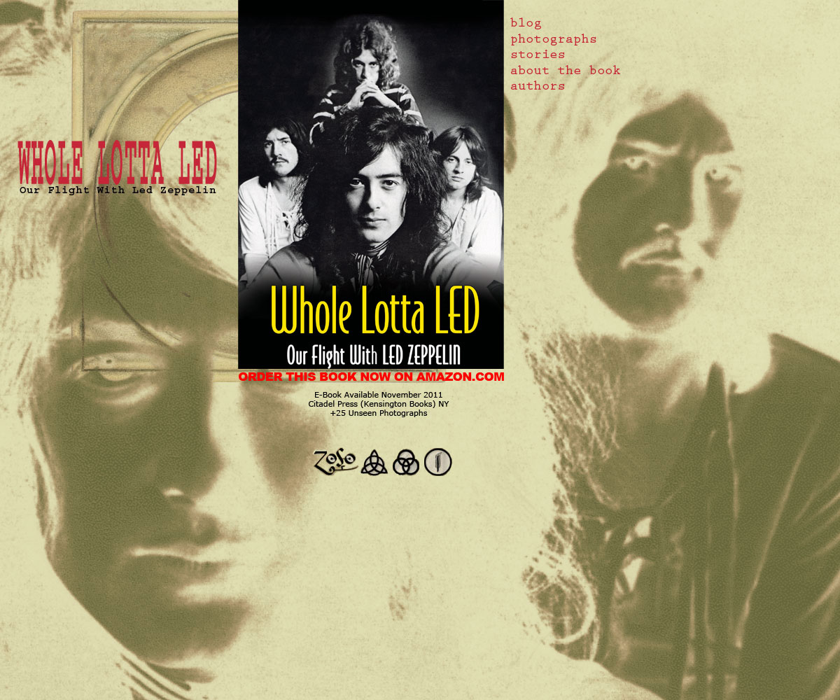 Whole Lotta Led - Our flight with Led Zeppelin, photographs, stories, about the book, authors, August 2005 release, Citadel Press (Kensington Books) NY, 6x9 trade paperback, new photos